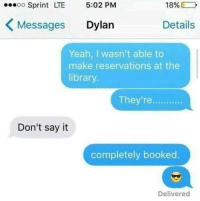 Yeah, Say It, and Library: 18%  OO  Sprint LTE  5:02 PM  K Messages Dylan  Details  Yeah, I wasn't able to  make reservations at the  library  They're  Don't say it  completely booked.  Delivered https://t.co/ZYEDqD7j29