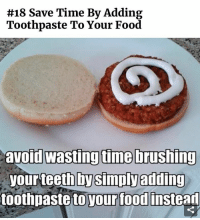 Life hacks baby, gotta love em' 😂😂😂 meme:  #18 Save Time By Adding  Toothpaste To Your Food  avoid wasting time brushing  your teeth by Smpyadding  toothpaste to your food  instead Life hacks baby, gotta love em' 😂😂😂 meme