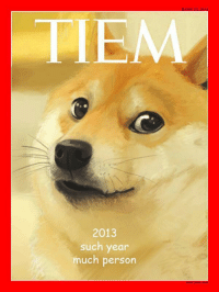 such person of the year. The Doge Memes team is looking for 2 admins that is willing to post at least 3-4 memes a day! Send us a message if you're interested!: TEM  2013  such year  much person such person of the year. The Doge Memes team is looking for 2 admins that is willing to post at least 3-4 memes a day! Send us a message if you're interested!