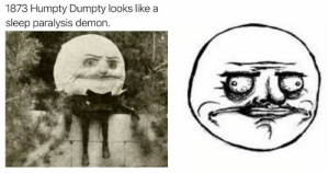 2012...: 1873 Humpty Dumpty looks like a  sleep paralysis demon. 2012...
