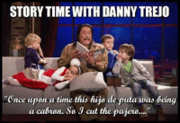 "Lol: STORYTIME WITH DANNYTREO  ""Once upon a time this hijo de puta was being  a cabron. So J cut the paiera...."" Lol"
