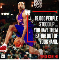 Dunk, Http, and Vince Carter: 19,000 PEOPLE  STOOD UP  YOU HAVE THEM  EATING OUT OF  YOUR HAND  INCE CARTER 2000 Vince Carter: Dunk Contest 🐐?  Relive Vinsanity and decide for yourself: http://ble.ac/2liipZd