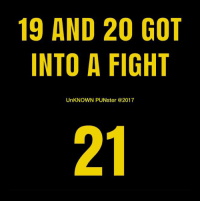 Why is 6 afraid of 7? Because 7 8 9. #UnKNOWN_PUNster: 19 AND 20 GOT  INTO A FIGHT  UnKNOWN PUNster @2017  21 Why is 6 afraid of 7? Because 7 8 9. #UnKNOWN_PUNster