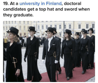 Funny, Sword, and Finland: 19. At a university in Finland, doctoral  candidates get a top hat and sword when  they graduate. The sword tho via /r/funny https://ift.tt/2Prep5S