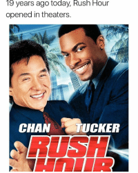19 years ago today rushhour opened up in theaters. Classic: 19  Rush  Hour  years ago today,  opened in theaters.  CHATUCKER 19 years ago today rushhour opened up in theaters. Classic
