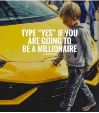 "Life, Memes, and 🤖: 19  TYPE ""YES"" IF YOU  ARE GOING TO  BE A MILLIONAIRE  @6AMSUCCESS Make this life count. Via @6amsuccess"