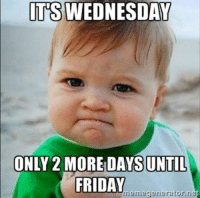 Its Wednesday: ITS WEDNESDAY  ONLY 2 MORE DAYS UNTIL  FRIDAY  neme generator ner