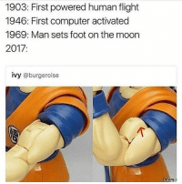 Anime, Memes, and Videos: 1903: First powered human flight  1946: First computer activated  1969: Man sets foot on the moon  2017  ivy @burgeroise  Dalong Follow my other account @manga.anime.daily where I post pictures, memes & videos of your favorite anime and manga 🔥😎