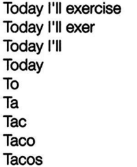 Exercise Meme: Today exercise  Today exer  Today I'll  Today  To  Ta  Tac  Taco  Tacos
