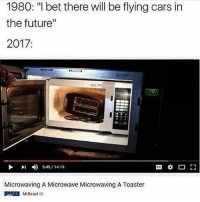 """Who's offended: 1930: """"I bet there will be flying cars in  the future""""  2017.  Microwaving A Microwave Microwaving A Toaster  MrBeast Who's offended"""