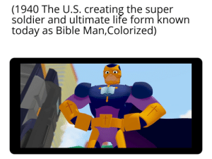 Life, Bible, and Today: (1940 The U.S. creating the super  soldier and ultimate life form known  today as Bible Man,Colorized) Only Og's remember Bible man