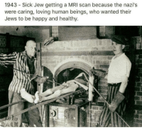 jew: 1943 Sick Jew getting a MRI scan because the nazi's  were caring, loving human beings, who wanted their  Jews to be happy and healthy.