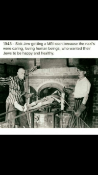 mri scan: 1943 Sick Jew getting a MRI scan because the nazi's  were caring, loving human beings, who wanted their  Jews to be happy and healthy.