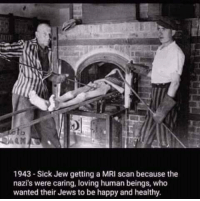 mri scan: 1943-Sick Jew getting a MRI scan because the  nazi's were caring, loving human beings, who  wanted their Jews to be happy and healthy