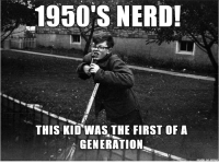 Nerd, Kid, and First: 1950S NERD!  THIS KID WAS THE FIRST OF A  GENERATION 1950S NURD!
