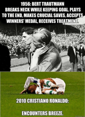 Cristiano Ronaldo, Neymar, and Goal: 1956: BERT TRAUTMANN  BREAKS NECK WHILE KEEPING GOAL PLAYS  TO THE END, MAKES CRUCIAL SAVES, ACCEPTS  WINNERS' MEDAL RECEIVES TREATMENT  2010 CRISTIANO RONALDO:  ENCOUNTERS BREEZE.  quickmeme:com Don't forget about Neymar