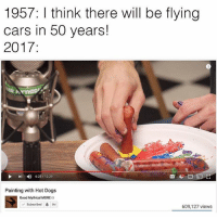 Cars, Dogs, and Memes: 1957: I think there will be flying  cars in 50 years!  2017:  4)  6:25 , 12:29  田な  Painting with Hot Dogs  Good Mythical MORE  Subscribed  3M  609,127 views i think im having an asthma attack rn and i just remembered t that my parents knew i had asthma since i was three but didn't tell me until tenth grade