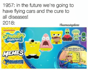 mashems tag on Twitter | Twipu: 1957: in the future we're going to  have flying cars and the cure to  all diseases!  2018:  nickelodeon  Theamazingdemo  SOUAREPANTS  when your phone is at 1%  and you can't find your charger  MEMES  DANKLAND mashems tag on Twitter | Twipu