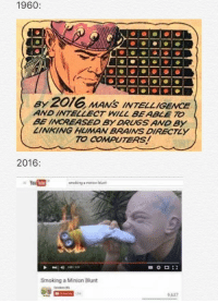 "<p>The future is now via /r/memes <a href=""http://ift.tt/2nJfJ6h"">http://ift.tt/2nJfJ6h</a></p>: 1960:  ay 2016 MANS INTELLIGENCE  AND INTELLECT WILL BEABLE TO  BE INCREASED BY DRUGS AND By  LINKING HUMAN BRAINS DIRECTLY  TO COMPUTERS!  2016:  Smoking a Minion Blunt  637 <p>The future is now via /r/memes <a href=""http://ift.tt/2nJfJ6h"">http://ift.tt/2nJfJ6h</a></p>"