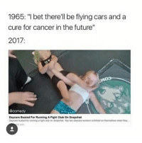 """Black Lives Matter, Cars, and Club: 1965: """"I bet there'll be flying cars and a  cure for cancer inthe future""""  2017:  @comedy  Daycare Busted For Running AFight Club on Snapchat  Daycare bustod Nor running a tight club on Snapchat. Yep two daycare wosors sntchodon themselves when they... dankmemes memes jebbush jebbush2016 pinkguy filthyfrank papafranku trump feminist feminazi feminism furries weaboos edgy fnaf minecraft autism allahuakbar blacklivesmatter lmao kek zootopia doggo Vape furry tumblr gender cancer rickharrison"""