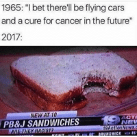 "Ass, Cars, and Future: 1965: ""I bet therell be flying cars  and a cure for cancer in the future""  2017:  NEW AT 10  PB&J SANDWICHES  ACTi  NE <p>I mean to be fair we&rsquo;ve got some pretty advanced and interesting technology on the horizon as well. But yeah 2017 will mostly be known as the year of the insane stupid ass Discourse™.</p>"
