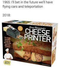 "Beautiful, Cars, and Family: 1965: I'l bet in the future we'll have  flying cars and teleportation  2018  Henri  CHEESE  PRINTER  To create  beautiful  meals for  your family,  just say  Cheese!""  WORST  BUY"