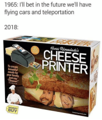 "Beautiful, Cars, and Family: 1965: I'll bet in the future we'll have  flying cars and teleportation  2018:  Henvi Rémoulades  CHEESE  PRINTER  To create  beautiful  meals for  your family  just say  Cheese!""  WORST  BUY"