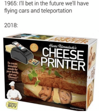 "Beautiful, Cars, and Family: 1965: I'll bet in the future we'll have  flying cars and teleportation  2018:  Heni Rémoulades  CHEESE  PRINTER  To create  beautiful  meals for  your family,  just say  Cheese!""  Henni  WORST  BUY"