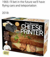"Beautiful, Cars, and Family: 1965: I'll bet in the future we'll havee  flying cars and teleportation  2018:  Henzi Rémoulades  CHEESE  PRINTER  To create  beautiful  meals for  your family,  just say  Cheese!""  WORST  BUY"