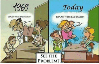 Bad, Dank, and Today: 1969 Today  EXPLAIN THESE BAD GRADES?  SEE THE  PROBLEM?