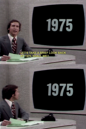 Back, Brief, and Look: 1975  LET'S TAKE A BRIEF LOOK BACK  AT/1975, SHALL WE?   1975