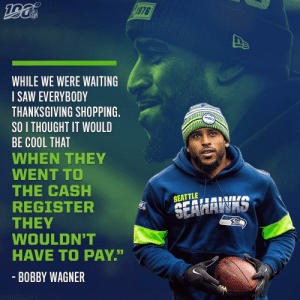 ".@Seahawks LB Bobby Wagner paid for everyone's Thanksgiving groceries at a store in Seattle. 🙏@Bwagz https://t.co/pTpfd0uP9e: 1976  NFL  WHILE WE WERE WAITING  SAW EVERYBODY  THANKSGIVING SHOPPING.  SO I THOUGHT IT WOULD  BE COOL THAT  WHEN THEY  WENT TO  THE CASH  REGISTER  THEY  WOULDN'T  HAVE TO PAY""  SEATTLE  SEAHAWAS  - BOBBY WAGNER .@Seahawks LB Bobby Wagner paid for everyone's Thanksgiving groceries at a store in Seattle. 🙏@Bwagz https://t.co/pTpfd0uP9e"