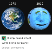 i have a hella bad cramp right now isn't life wonderful: 1978  chomp-sound-effect  We're killing our planet  Source: polycement  2012 i have a hella bad cramp right now isn't life wonderful