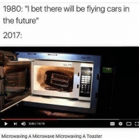 """Cars, Funny, and Future: 1980: """"I bet there will be flying cars in  the future  2017  5:45 14:19  Microwaving A Microwave Microwaving A Toaster Lmaoo 😂😂😂😂"""