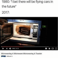 """Lol: 1980: """"I bet there will be flying cars in  the future""""  2017  4) 5:45 14:19  Microwaving A Microwave Microwaving A Toaster  MrBeast Lol"""