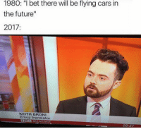 """God i wish that was me: 1980: """"I bet there will be flying cars in  the future""""  2017:  KEITH BRONI  Emoji translator  DIE BREAKFAST  08:57 God i wish that was me"""