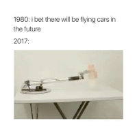 Cars, Future, and I Bet: 1980: i bet there will be flying cars in  the future  2017 The future is now