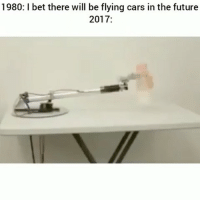 Cars, Future, and I Bet: 1980: I bet there will be flying cars in the future  2017: Tag a friend!😂 (Follow @nochilllcomedy - nochilllcomedy lol)
