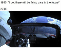 """Alive, Cars, and Funny: 1980: """"I bet there will be flying cars in the future""""  2018: What a time to literally be alive."""
