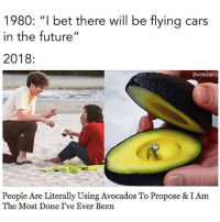 "Cars, Funny, and Future: 1980: ""I bet there will be flying cars  in the future""  2018  @elitedaily  People Are Literally Using Avocados To Propose &IAm  The Most Done I've Ever Been SarcasmOnly"