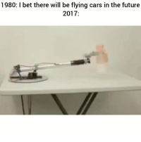 Cars, Future, and I Bet: 1980: I bet there will be flying cars in the future  2017