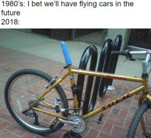Cars, Future, and Bet: 1980's: bet we'll have flying cars in the  future  2018  SP Better than expected