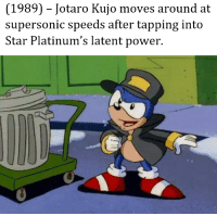 Jotaro: (1989) - Jotaro Kujo moves around at  supersonic speeds after tapping into  Star Platinum's latent power.