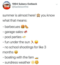 meirl: 1994 Subaru Outback  @Sadieisonfire  summer is almost here!  what that means  you know  barbecues  garage sales  pool parties心  fun under the sun  no school shootings for like 3  months  boating with the fam  sundress weather meirl