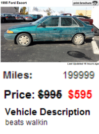 Beats, Ford, and Escort: 1995 Ford Escort  print brochure  Last Updated 16 hours ago   Miles:  199999   Price: $995 S595   Vehicle Description  beats walkin