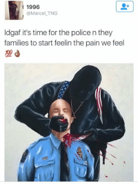 Memes, 🤖, and The Police: 1996  @Marcel TNG  ldgaf it's time for the police n they  families to start feelin the pain we feel https://t.co/tAlLrG480c