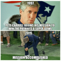 Thanks Pete 😁👍: 1997  PETECARROLLABEGINS HIS MISSION TO  WIN THE PATRIOTSA SUPER BOWL  2015  MISSION ACCOMPLISHED Thanks Pete 😁👍