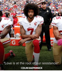 "Colin Kaepernick, Love, and Resistance: 19ERS  ""Love is at the root of our resistance!""  COLIN KAEPERNICK"