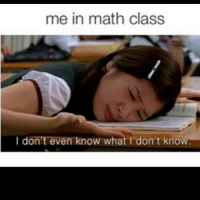 I Dont Even Know: me in math class  I don't even know what I don't know