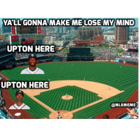 Mlb, Mean, and Meaning: YALL GONNA MAKE ME LOSE MY MIND  UPTON HERE  UPTON HERE  @MLBMEME BJ Upton has been traded to the Padres, that means...